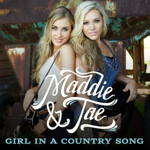 """Maddie and Tae's first single - """"Girl In A Country Song"""""""